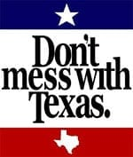 Don't mess with Texas.